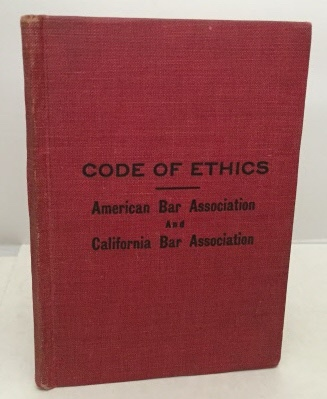 Code Of Professional Ethics Of The American Bar Association    And Of The  California Bar Association