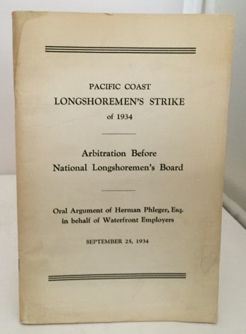Image for Pacific Coast Longshoremen's Strike Of 1934 Arbitration before National Longshorement's Boards: Oral Argument of Herman Phleger, Esq. in Behalf of Waterfront Employers