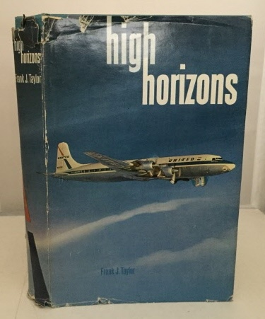 Image for High Horizons Daredevil Flying Postmen to Modern Magic Carpet - the United Air Lines Story