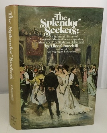 Image for The Splendor Seekers:  An Informal History of America's Multimillionaire Spenders