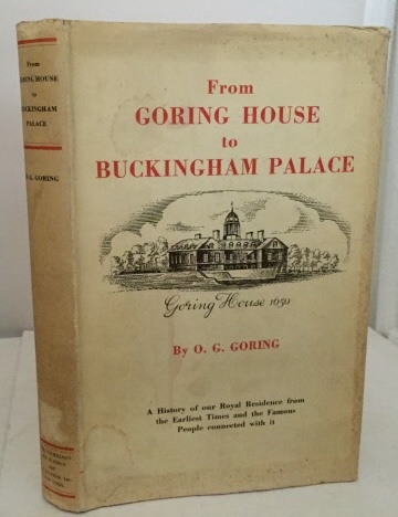 Image for From Goring House To Buckingham Palace A History of Our Royal Residence from the Earliest Times and the Famous People Connected with It