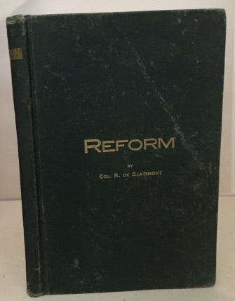 Image for Reform An Essay on the Political, Financial and Social Condition of the United States Showing Dangers, Defects and Remedies